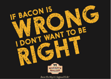 Load image into Gallery viewer, Baker's Bacon Gift Box - If bacon is wrong, I don't want to be right