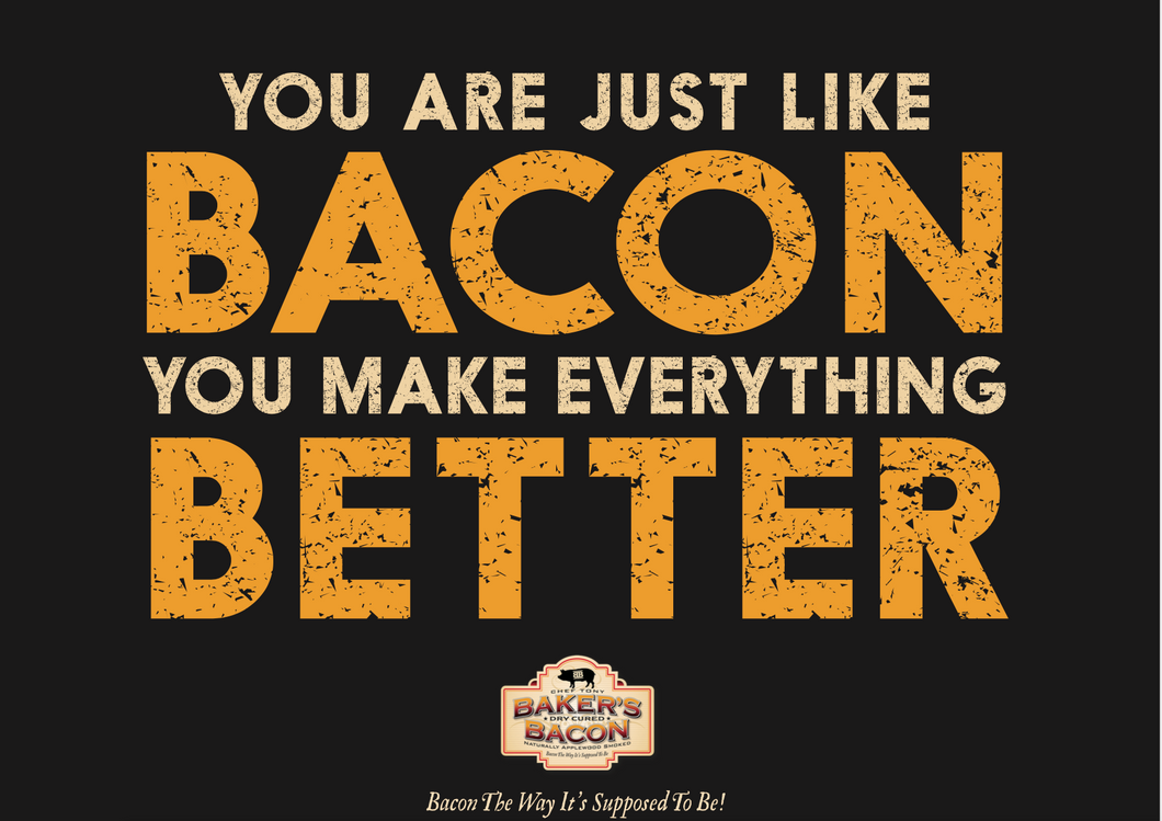 Baker's Bacon Gift Box - You are just like bacon you make everything better