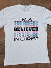 Load image into Gallery viewer, I'm A Believer in Christ Shirt