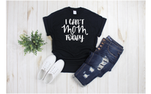 Load image into Gallery viewer, I Can't Mom Today Shirt