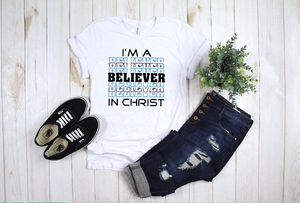 I'm A Believer in Christ Shirt