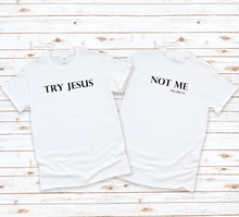 Load image into Gallery viewer, Try Jesus, Not Me Shirt - These Hands 24:7 - Simply Made by Shay
