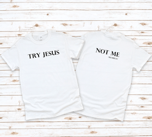 Try Jesus, Not Me Shirt - These Hands 24:7 - Simply Made by Shay