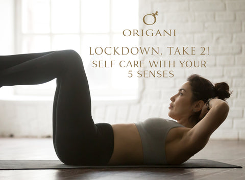 Origani Lockdown, Take 2! Self Care with your 5 Senses