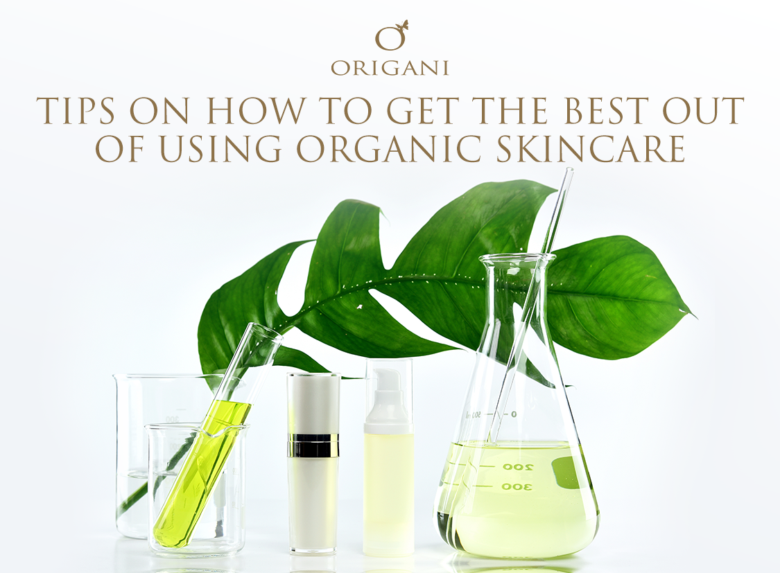 origani Tips On How To Get The Best Out Of Using Organic Skincare