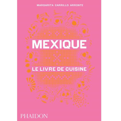 "PHAIDON EDITIONS - ""Mexique - le livre de cuisine"" - mexican recipes book"
