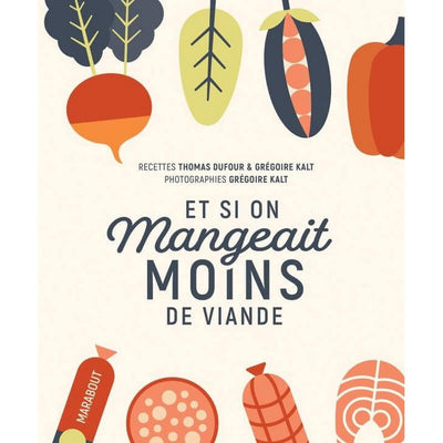 "MARABOUT EDITION - ""Et si on mangeait moins de viande"" cooking book in French to try to eat less meat"