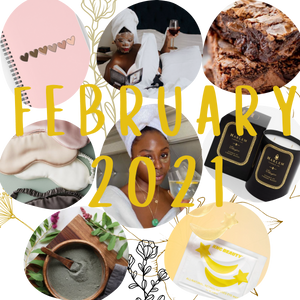 FEBRUARY 2021 --> SELF CARE, LOVE!