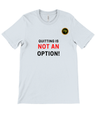 T Shirt | Unisex | Quitting Not an Option Black