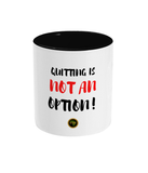 Quitting Not An Option Two Tone Cup