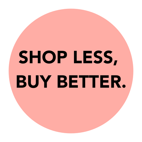 Shop Less, Buy Better - 5 Steps to Become a More Socially Conscious Consumer