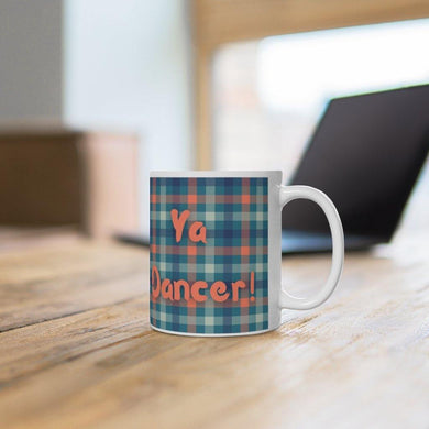 Ya Dancer Scottish Saying 11oz Mug