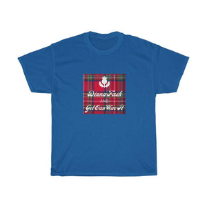 Dinna Fash And Get On  Scottish Unisex Heavy Cotton T-Shirt