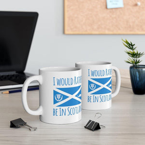 I Would Rather Be In Scotland Ceramic Mug 11oz