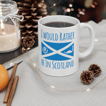 Load image into Gallery viewer, I Would Rather Be In Scotland Ceramic Mug 11oz