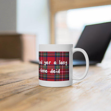 Mind Yer A Long Time Deid Scottish 11oz Mug