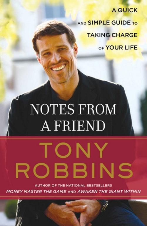Tony Robbins Notes from a Friend A Quick and Simple Guide to Taking Charge of Your Life