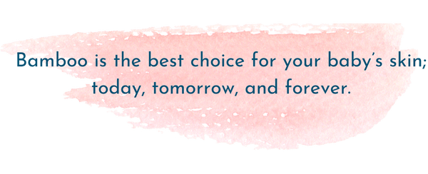 Bamboo is the best choice for your baby's skin; today, tomorrow, and forever AquaLux Baby Company