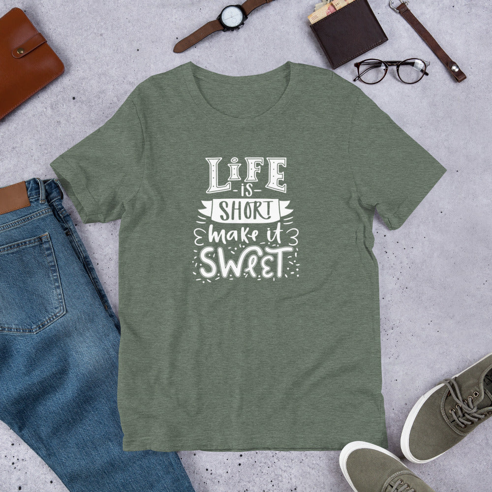 LIFE IS SHORT MAKE IT SWEET- Short-Sleeve Unisex T-Shirt