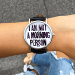 """I'm not a morning person"" Watch"