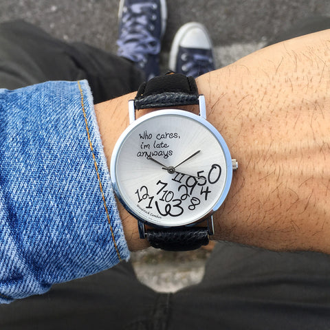 "Orologio ""Who cares, I'm late anyways"" Uomo"
