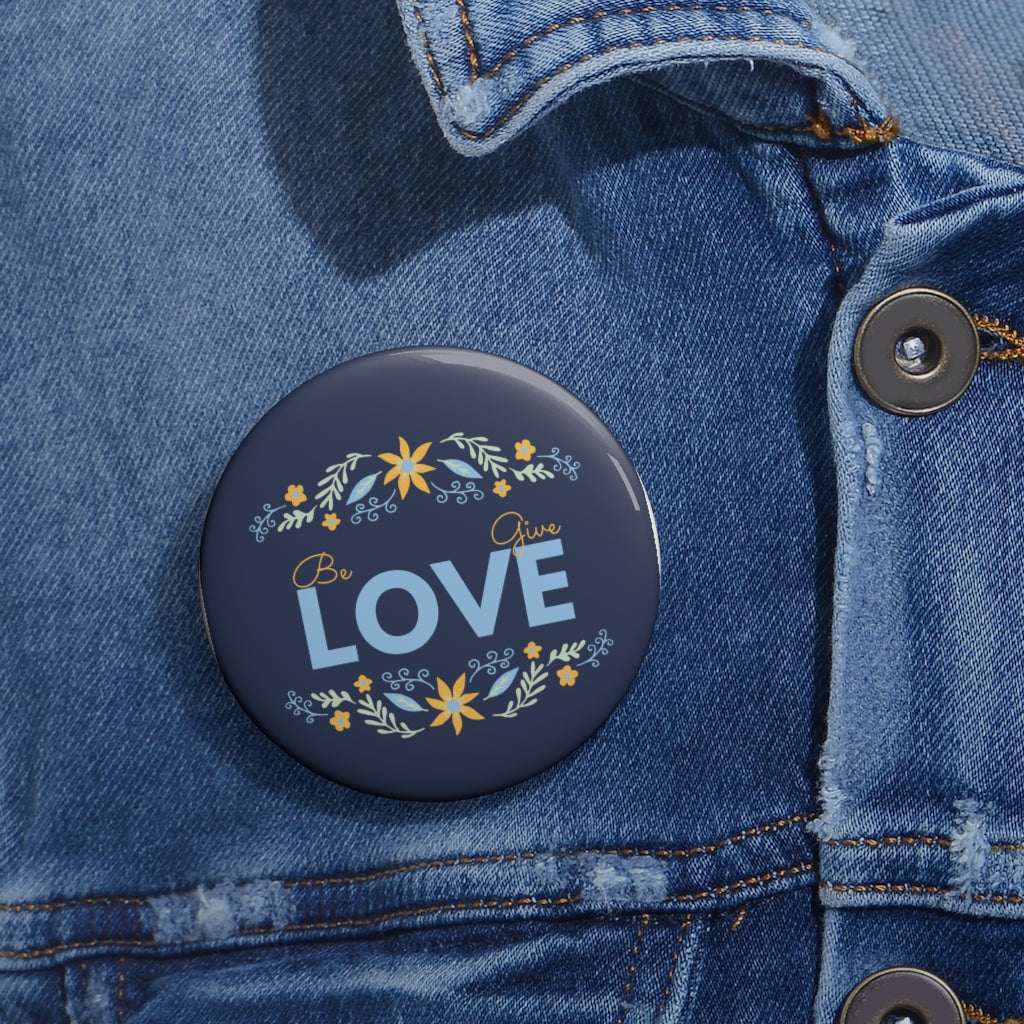Be Love Give Love Custom Pin Buttons