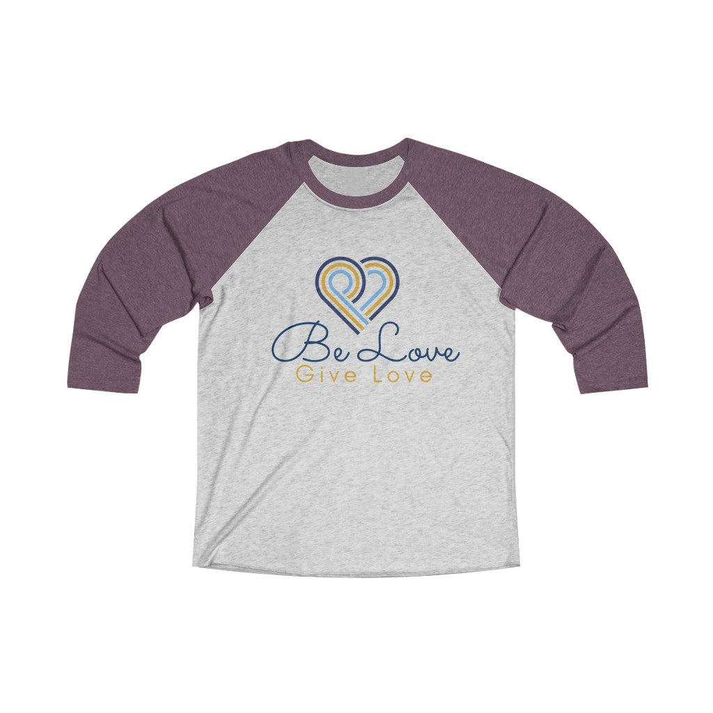 Be Love Give Love Unisex Tri-Blend 3/4 Raglan Tee