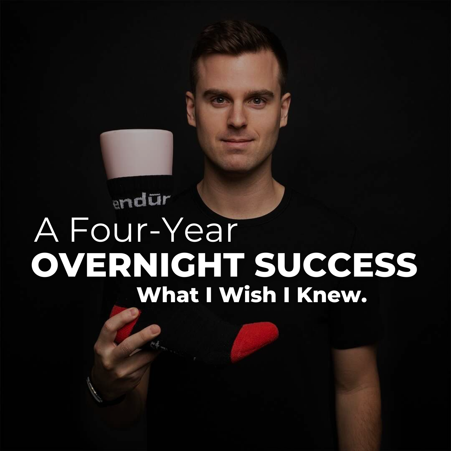 A Four-Year Overnight Success; <br><b>What I Wish I Knew</b> <br>