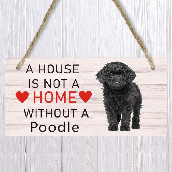 A house is not a home without poodle Dog Wood Sign  Pet accessory  Hanging Plaques Home Decoration