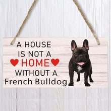 Load image into Gallery viewer, A house is not a home without french buldog Dog Wood Sign  Pet accessory  Hanging Plaques Home Decoration