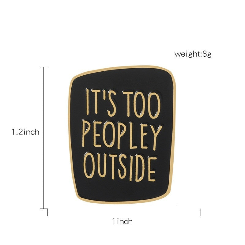 It's Too Peopley Outside Enamel Pin Introvert Brooches Pins Funny Saying Badges Introvert Creative Jewelry Gift