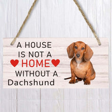 Load image into Gallery viewer, A house is not a home without Dachshund Dog Wood Sign  Pet accessory  Hanging Plaques Home Decoration
