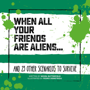 When All Your Friends Are Aliens: And 23 Other Scenarios to Survive