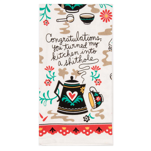 Congratulations, You Turned My Kitchen Into a Sh*thole Kitchen Dish Towel