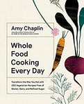 Whole Food Cooking Every Day:  Transform the Way You Eat with 250 Vegetarian Recipes Free of Gluten, Dairy, and Refined Suga