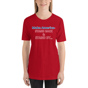 "Outspoken-Designs ""Make America stand back and stand by.."" Short-Sleeve Unisex T-Shirt"