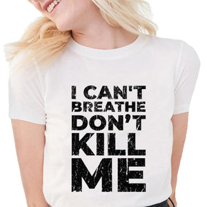 I Can't Breathe T Shirts Women Summer Don't Kill Me Letter Print t shirt Soft Cotton anti-racism graphic tees Women White Tops