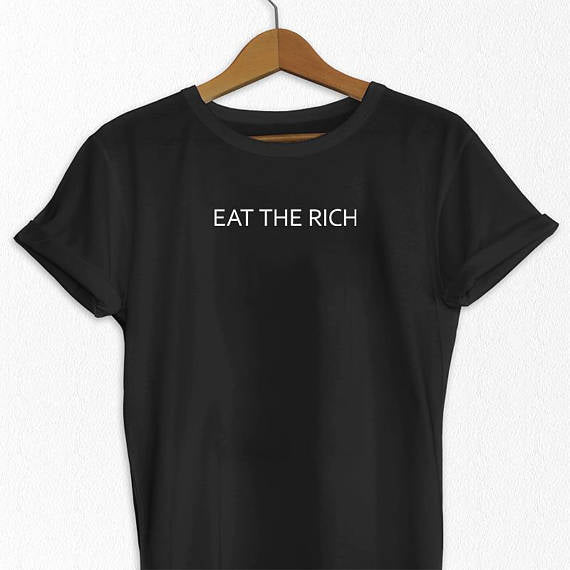 Eat the Rich T Shirt - Political Gifts - Equality Tshirt - Equality Shirts - Social Justice Gift - Funny Gifts-D467