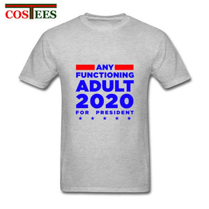 Any Functioning Adult 2020 For President T shirt