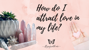 How do I attract love in my life?