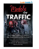 Models Stop Traffic: How to Dodge Enslavement in Pursuit of Your Dream to Become the New Top Model
