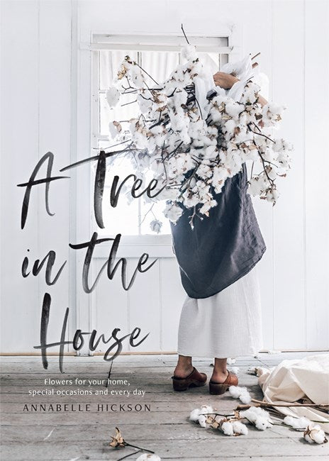 A Tree in the House: Flowers for your Home, Special Occasions, and Every Day