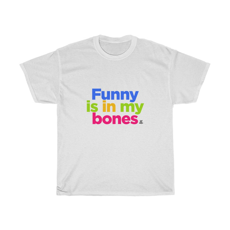 Funny is in my bones - Unisex - T-shirt
