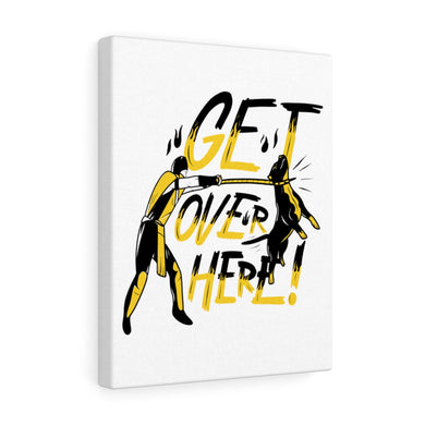 Get Over Here 11x14 Canvas Wall Art