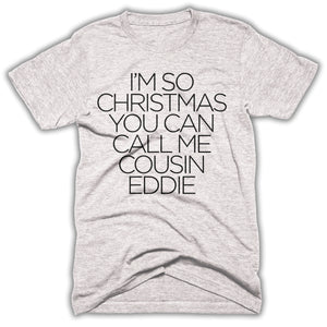 I'm So Christmas You Can Call Me Cousin Eddie Mens Shirt