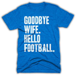 goodbye wife hello football