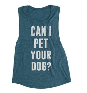 9ec75c77 Can I Pet Your Dog Womens Muscle Tank – Basementshirts