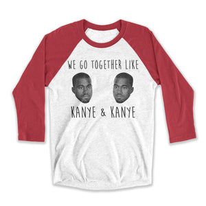 We Belong Together Like Kanye and Kanye Unisex Raglan Tee