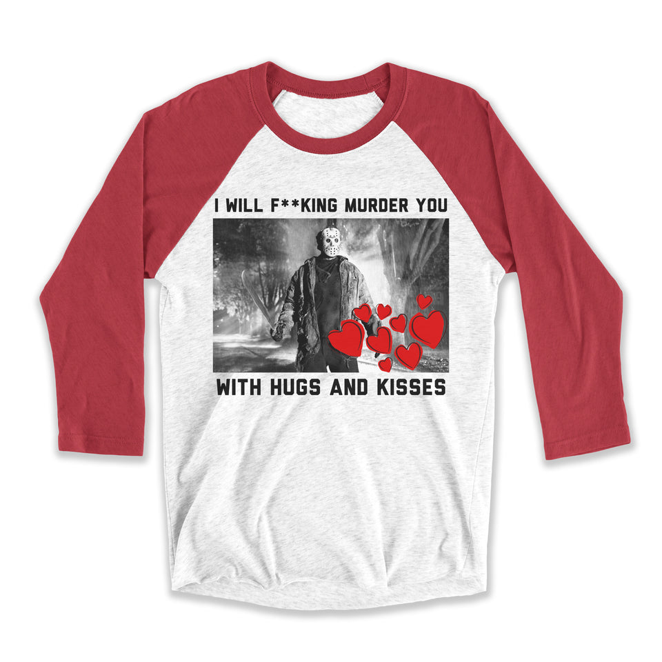 I Will Murder You With Hugs And Kisses Unisex Raglan Tee