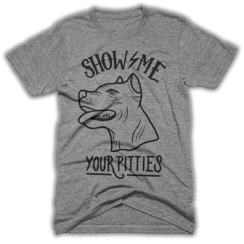 show me your pitties Shirt